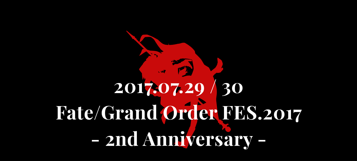2017.07.29 / 30         Fate/Grand Order FES.2017         - 2nd Anniversary -